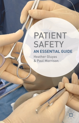 Patient Safety: An Essential Guide - Gluyas, Heather, and Morrison, Paul