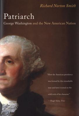 Patriarch: George Washington and the New American Nation - Smith, Richard Norton