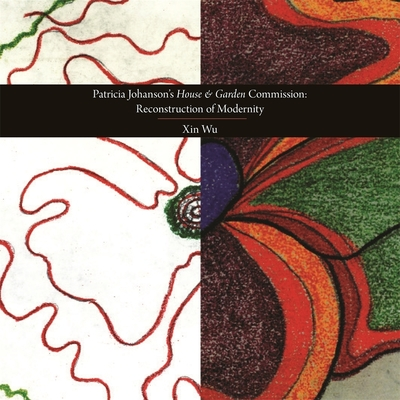"""Patricia Johanson's """"House and Garden"""" Commission: Re-Construction of Modernity - Wu, Xin, and Bann, Stephen (Foreword by)"""