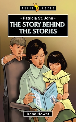 Patricia St. John: The Story Behind the Stories - Howat, Irene