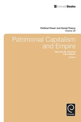 Patrimonial Capitalism and Empire - Charrad, Mounira Maya (Editor), and Adams, Julia P. (Editor)
