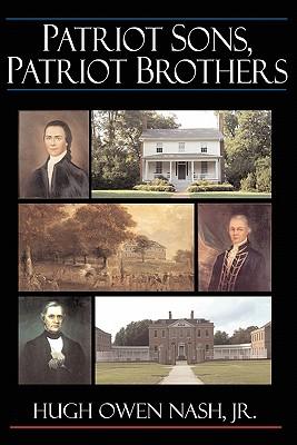 Patriot Sons, Patriot Brothers - Nash, Hugh Owen, Jr., and Nash Jr, Hugh Owen