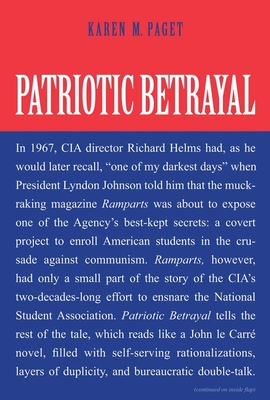 Patriotic Betrayal: The Inside Story of the CIA's Secret Campaign to Enroll American Students in the Crusade Against Communism - Paget, Karen M