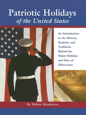 Patriotic Holidays of the United States: An Introduction to the History, Symbols, and Traditions Behind the Major Holidays and Days of Observance - Henderson, Helene, and Dennis, Matthew (Foreword by)