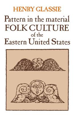 Pattern in the Material Folk Culture of the Eastern United States - Glassie, Henry