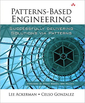 Patterns-Based Engineering: Successfully Delivering Solutions Via Patterns - Ackerman, Lee