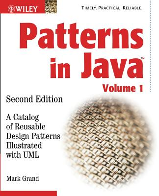 Patterns in Java: A Catalog of Reusable Design Patterns Illustrated with UML - Grand, Mark