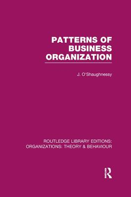 Patterns of Business Organization - O'Shaughnessy, John