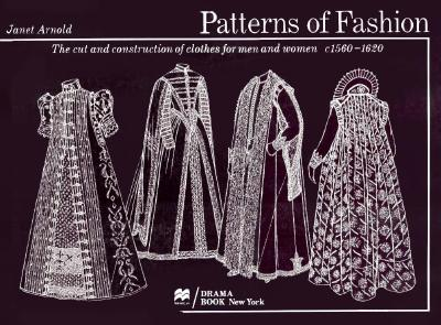 Patterns of Fashion: The Cut and Construction of Clothes for Men and Women, C.1560-1620 - Arnold, Janet
