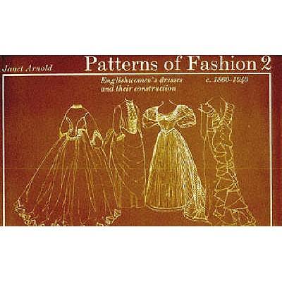 Patterns of Fashion: v. 2: 1860-1940 - Arnold, Janet