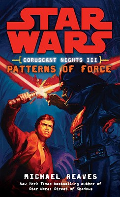 Patterns of Force: Star Wars Legends (Coruscant Nights, Book III) - Reaves, Michael