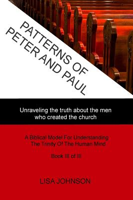 Patterns of Peter and Paul: Unraveling the Truth about the Men Who Created the Church - Johnson, MS Lisa