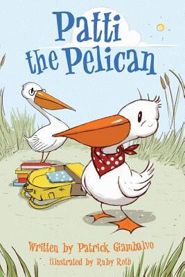 Patti the Pelican - Giambalvo, Patrick