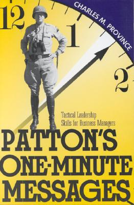 Patton's One-Minute Messages: Tactical Leadership Skills of Business Managers - Province, Charles