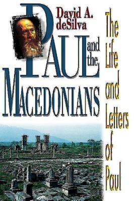 Paul and the Macedonians - Desilva, David, Dr.