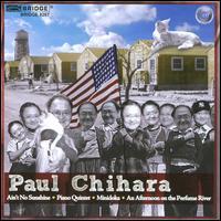 Paul Chihara: Ain't No Sunshine; Piano Quintet; Minidoka; An Afternoon on the Perfume River - Alan R. Kay (clarinet); Barbara Allen (harp); Daniel Druckman (percussion); Pascal Rogé (piano); Quatuor Ysaÿe;...