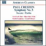 Paul Creston: Symphony No. 5; Toccatta; Partita