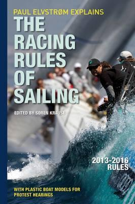 Paul Elvstrom Explains the Racing Rules of Sailing: Complete 2013-2016 Rules - Elvstrom, Paul