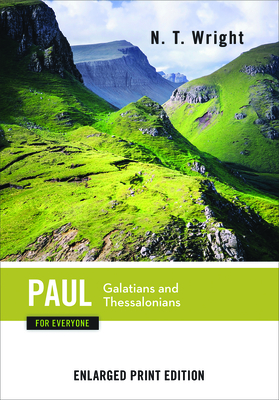 Paul for Everyone: Galatians and Thessalonians-Enlarged Print Edition - Wright, N T