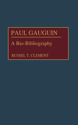 Paul Gauguin: A Bio-Bibliography - Clement, Russell T