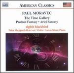 Paul Moravec: The Time Gallery; Protean Fantasy; Ariel Fantasy