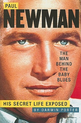 Paul Newman, the Man Behind the Baby Blues: His Secret Life Exposed - Porter, Darwin
