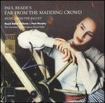 Paul Reade's Far from the Madding Crowd: Music from the Ballet