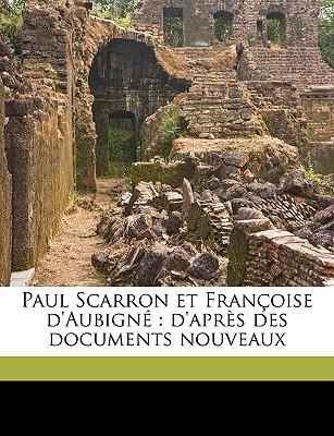 Paul Scarron Et Francoise D'Aubigne: D'Apres Des Documents Nouveaux - Boislisle, Arthur Andre Gabriel Michel (Creator)