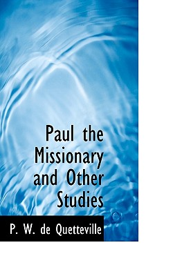 Paul the Missionary and Other Studies - Quetteville, P W De