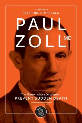 Paul Zoll MD; The Pioneer Whose Discoveries Prevent Sudden Death - Cohen, Stafford I