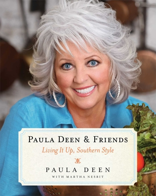 Paula Deen & Friends: Living It Up, Southern Style - Deen, Paula H, and Nesbit, Martha