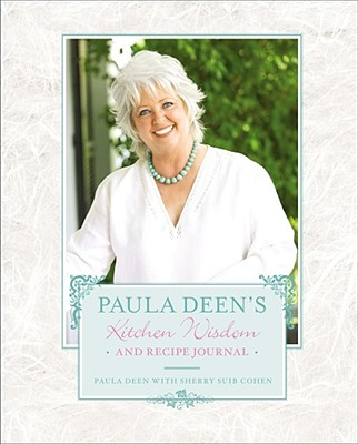 Paula Deen's Kitchen Wisdom and Recipe Journal - Deen, Paula H, and Cohen, Sherry Suib