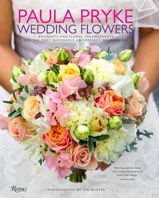 Paula Pryke: Wedding Flowers: Bouquets and Floral Arrangements for the Most Memorable and Perfect Wedding Day - Pryke, Paula