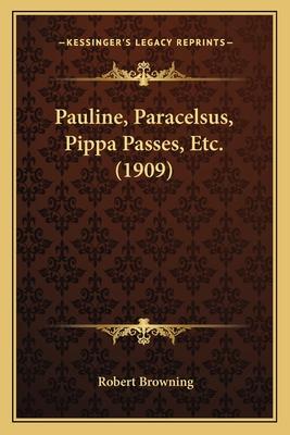 Pauline, Paracelsus, Pippa Passes, Etc. (1909) - Browning, Robert