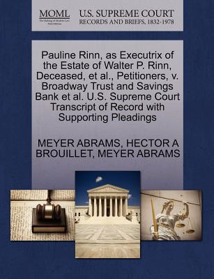 Pauline Rinn, as Executrix of the Estate of Walter P. Rinn, Deceased, et al., Petitioners, V. Broadway Trust and Savings Bank et al. U.S. Supreme Court Transcript of Record with Supporting Pleadings - Abrams, Meyer, and Brouillet, Hector A