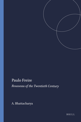 Paulo Freire: Rousseau of the Twentieth Century - Bhattacharya, Asoke