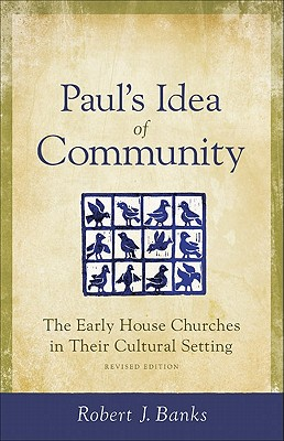 Paul's Idea of Community: The Early House Churches in Their Cultural Setting - Banks, Robert J