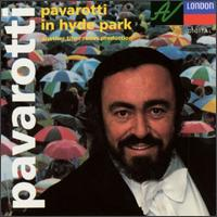 Pavarotti in Hyde Park - Luciano Pavarotti (tenor); Philharmonia Chorus (choir, chorus); Philharmonia Orchestra; Leone Magiera (conductor)
