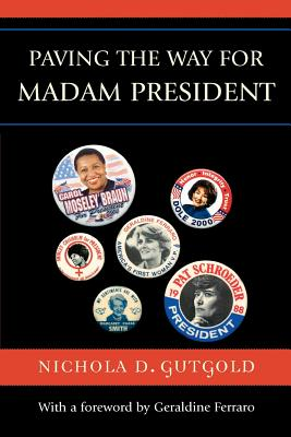 Paving the Way for Madam President - Gutgold, Nichola D