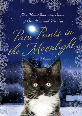 Paw Prints in the Moonlight: The Heartwarming True Story of One Man and His Cat - O'Connor, Denis