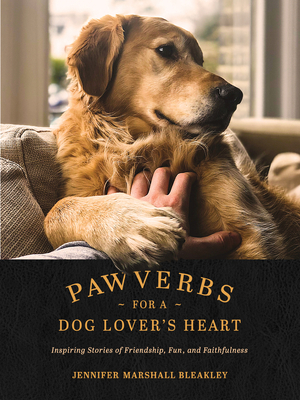 Pawverbs for a Dog Lover's Heart: Inspiring Stories of Friendship, Fun, and Faithfulness - Bleakley, Jennifer Marshall