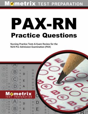 PAX-RN Practice Questions: Nursing Practice Tests & Exam Review for the Nln Pre-Admission Examination (Pax) - Pax Nursing Exam Secrets Test Prep Team