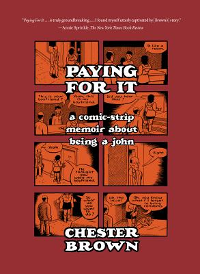 Paying for It: A Comic-Strip Memoir about Being a John - Brown, Chester, Dr.