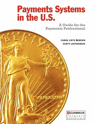 Payments Systems in the U.S. - Benson, Carol Coye, and Loftesness, Scott