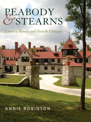 Peabody & Stearns: Country Houses and Seaside Cottages - Robinson, Annie