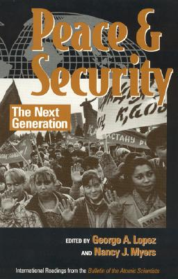 Peace and Security: The Next Generation - Lopez, George A, Professor (Editor), and Myers, Nancy J (Editor), and Ackland, Len (Contributions by)