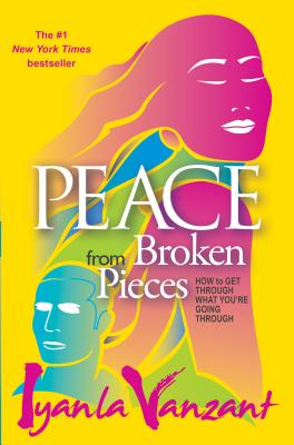Peace from Broken Pieces: How to Get Through What You're Going Through - Vanzant, Iyanla