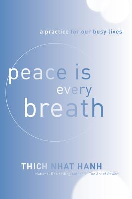 Peace Is Every Breath: A Practice for Our Busy Lives - Hanh, Thich Nhat