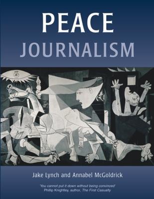 Peace Journalism - Lynch, Jake, and McGoldrick, Annabel