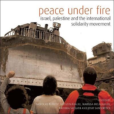 Peace Under Fire: Israel/Palestine and the International Solidarity Movement - Sandercock, Josie (Editor), and Sainath, Radhika (Editor), and McLaughlin, Marissa (Editor)